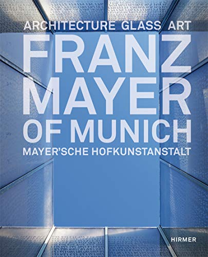 Franz Mayer of Munich: Architecture, Glass, Art – Mayer'sche Hofkunstanstalt