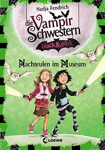 Die Vampirschwestern black & pink 6 - Nachteulen im Museum: Lustiges Fantasybuch für Kinder ab 8 Jahre