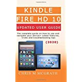 Kindle Fire HD 10 Updated User Guide (2020): The Complete guide on how to use and navigate your device + Latest  features, tricks and troubleshooting tips