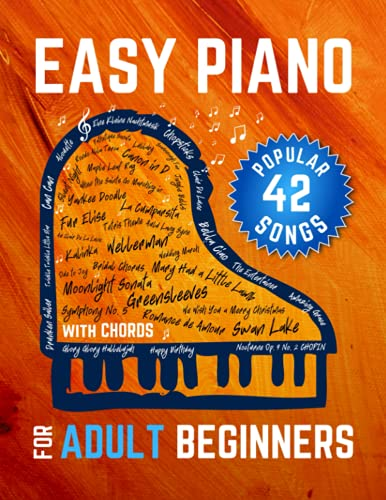Easy Piano for Adult Beginners: 42 Popular Songs I Easy Piano Keyboard Sheet Music I Guitar Chords I Lyrics I Video Tutorial I The Perfect Book for Music Teachers
