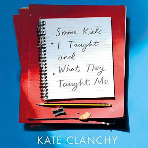 Some Kids I Taught and What They Taught Me                   By:                                                                                                                                 Kate Clanchy                               Narrated by:                                                                                                                                 Kate Clanchy                      Length: 7 hrs and 51 mins     12 ratings     Overall 4.9