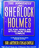 The Annotated Sherlock Holmes: The Four Novels and Fifty-Six Short Stories Complete