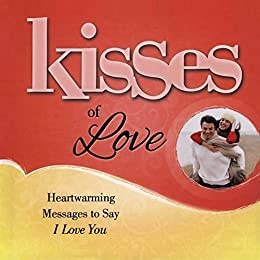 Kisses of Love: Heartwarming Messages to Say I Love You by [Howard Books]