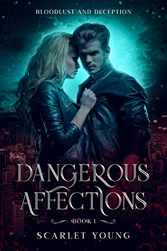 Dangerous Affections (Book 1) : Bloodlust and Deception