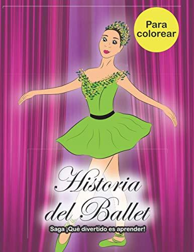 HISTORIA DEL BALLET para colorear - Saga ¡Qué divertido es aprender!: [ 3 EN 1 ] - Colorear, historia y pasos de baile - Libro de actividades para niños y niñas a partir de 6 años