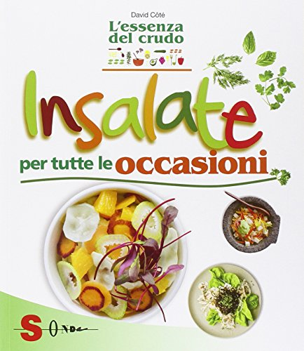 Insalate per tutte le occasioni. L'essenza del crudo