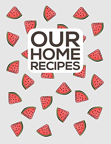 Our Home Recipes Journal: Write down your beloved recipes and create your own cookbook. 120 recipe notebook. Organize your favourite dishes. Original watermellon pattern cover - grey.