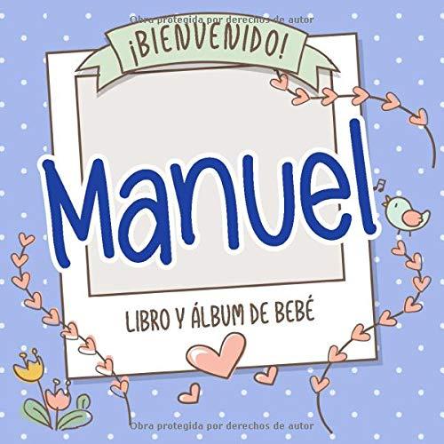 ¡Bienvenido Manuel! Libro y álbum de bebé: Libro de bebé y álbum para bebés personalizado, regalo para el embarazo y el nacimiento, nombre del bebé en la portada