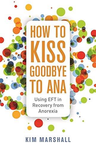 How to Kiss Goodbye to Ana: Using Eft in Recovery from Anorexia