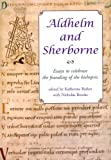 Aldhelm and Sherborne: Essays to Celebrate the Founding of the Bishopric