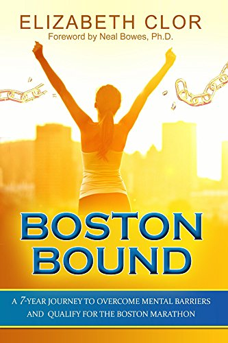 Boston Bound: A 7-Year Journey to Overcome Mental Barriers and Qualify for the Boston Marathon (English Edition)