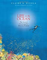 Life in the Ocean: The Story of Oceanographer Sylvia Earle by Claire A. Nivola(2012-03-13)