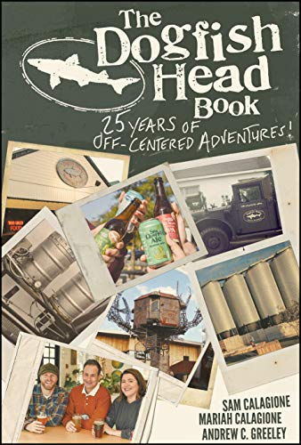 The Dogfish Head Book: 25 Years of Off-Centered Adventures