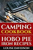 Camping Cookbook: Hobo Pie Iron Recipes: Quick and Easy Hobo Pies, Pie Iron, Mountain Pies, or Pudgy Pies Recipes (Camp Cooking)