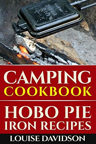 Camping Cookbook: Hobo Pie Iron Recipes: Quick and Easy Hobo Pies, Pie Iron, Mountain Pies, or Pudgy Pies Recipes (Camping Cooking, Band 15)