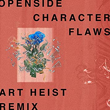 Character Flaws (Art Heist Remix)