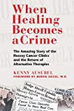 When Healing Becomes a Crime: The Amazing Story of the Hoxsey Cancer Clinics and the Return of Alternative Therapies (English Edition)