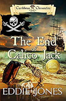 The End of Calico Jack (Caribbean Chronicles Book 3) by [Eddie Jones, Ricky Bradshaw]