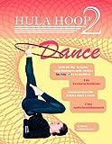 Hula Hoop Dance 2: Für Fortgeschrittene | Mit anspruchsvollen Tricks | Schritt für Schritt Anleitungen | Plus Aufwärmübungen