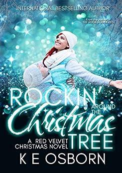 Rockin' Around The Christmas Tree: A Red Velvet Christmas Novel by [K E Osborn]