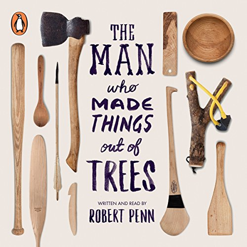 The Man Who Made Things out of Trees Titelbild