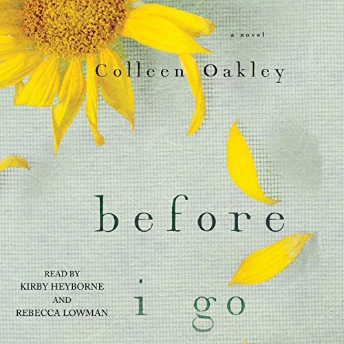Before I Go                   By:                                                                                                                                 Colleen Oakley                               Narrated by:                                                                                                                                 Kirby Heyborne,                                                                                        Rebecca Lowman                      Length: 10 hrs and 28 mins     377 ratings     Overall 4.2