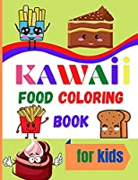 Kawaii Food Coloring Book for Kids: Large Print Coloring Book of Kawaii Food Kawaii Food Coloring Book for Toddlers Easy Level for Fun and Educational Purpose Preschool and Kindergarten