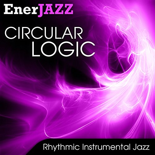 Circular Logic (Ener-Jazz: Circular Logic Version)