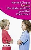 Faustlos - Wie Kinder Konflikte gewaltfrei lösen lernen