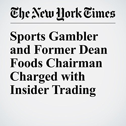 Sports Gambler and Former Dean Foods Chairman Charged with Insider Trading audiobook cover art