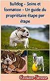 Bulldog - Soins et formation - Un guide du propriétaire étape par étape (French Edition)