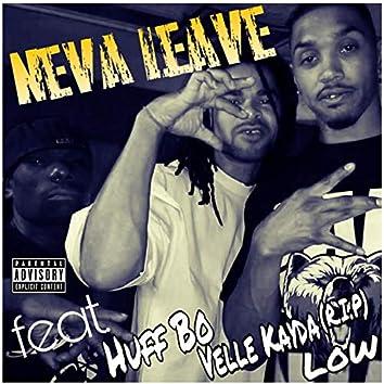 Neva Leave (feat. Huff Bo, Low Newbreed & Velle Kayda)