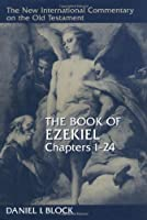 The Book of Ezekiel: Chapters 1-24 (NEW INTERNATIONAL COMMENTARY ON THE OLD TESTAMENT)