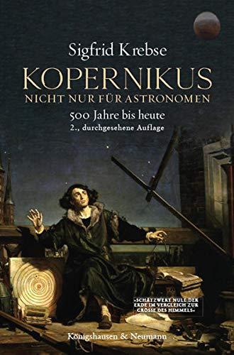 Kopernikus: Nicht nur für Astronomen. Das Kopernikanische Prinzip seit 500 Jahren. Ein Entwurf. 2., durchgesehene Auflage