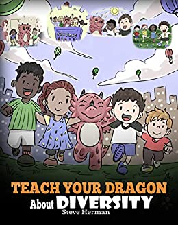 Teach Your Dragon About Diversity: Train Your Dragon To Respect Diversity. A Cute Children Story To Teach Kids About Diversity and Differences. (My Dragon Books Book 25) by [Steve Herman]