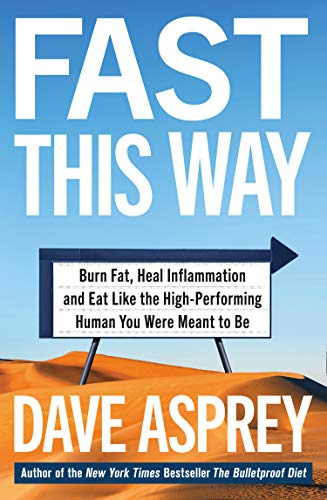 Fast This Way: Burn Fat, Heal Inflammation and Eat Like the High-Performing Human You Were Meant to Be (Bulletproof 6) (English Edition)