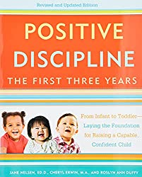 Positive Discipline: the First Three Years: Revised and Updated Edition: From Infant to Toddler-Laying the Foundation for Raising a Capable, Confident Child (Positive Discipline Library) by Jane Nelson