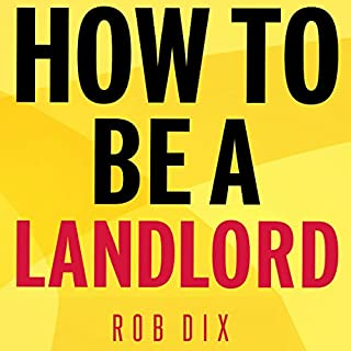 How to Be a Landlord     The Definitive Guide to Letting and Managing Your Rental Property              By:                                                                                                                                 Rob Dix                               Narrated by:                                                                                                                                 Rob Dix                      Length: 5 hrs and 37 mins     70 ratings     Overall 4.7