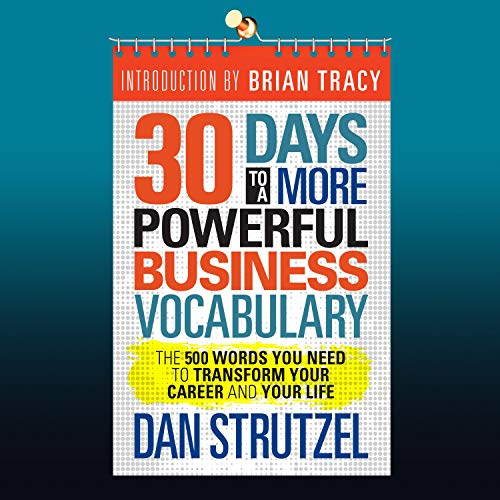 30 Days to a More Powerful Business Vocabulary: The 500 Words You Need to Transform Your Career and Your Life
