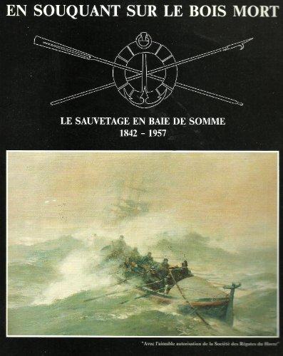 En souquant sur le bois mort Le sauvetage en Baie de Somme 1842 1957