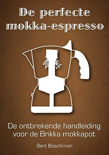 De perfecte mokka-espresso: De ontbrekende handleiding voor de Brikka mokkapot (Dutch Edition)