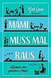 Mami muss mal raus.: Tagebuch einer gestressten Mutter (Die Mami-Reihe, Band 2)