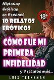 Cómo fue mi primera infidelidad: 10 relatos eróticos en español (Esposo Cornudo, Esposa caliente, Humillación, Fantasía erótica, Sexo Interracial, parejas liberales, Infidelidad Consentida)