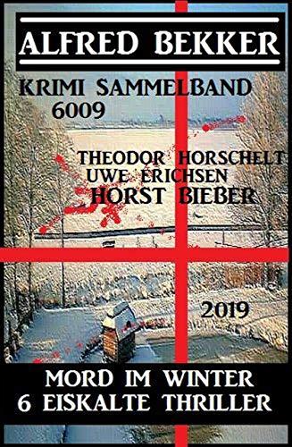 Krimi Sammelband 6009: Mord im Winter – 6 eiskalte Thriller 2019
