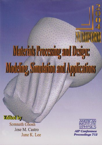Materials Processing and Design: Modeling, Simulation and Applications Numiform 2004: Proceedings of the 8th International Conference on Numerical Met