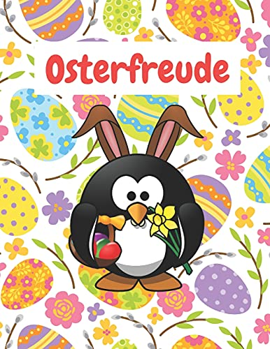 Osterfreude: Malbuch für Kinder: tolles Malbuch für Kinder zum Entspannen und Stressabbau: Ostern feiern: bunte Hasen und Küken