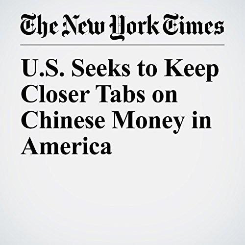 U.S. Seeks to Keep Closer Tabs on Chinese Money in America copertina