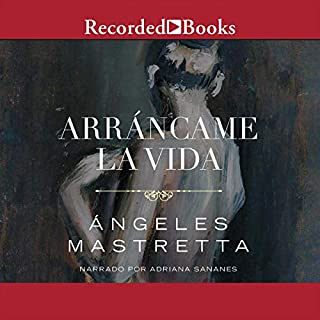 Arrancame la Vida (Texto Completo)                   By:                                                                                                                                 Angeles Mastretta                               Narrated by:                                                                                                                                 Adriana Sananes                      Length: 7 hrs and 54 mins     108 ratings     Overall 4.4