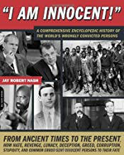 I Am Innocent!: A Comprehensive Encyclopedic History of the World s Wrongly Convicted Persons