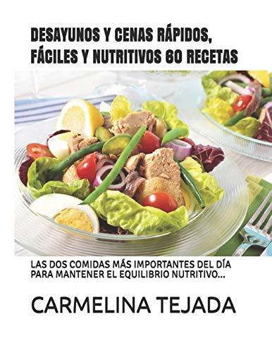 DESAYUNOS Y CENAS RÁPIDOS, FÁCILES Y NUTRITIVOS 60 RECETAS: LAS DOS COMIDAS MÁS IMPORTANTES DEL DÍA PARA MANTENER EL EQUILIBRIO NUTRITIVO... (REPOSTERÍA. COCINA Y BEBIDA) (Spanish Edition)